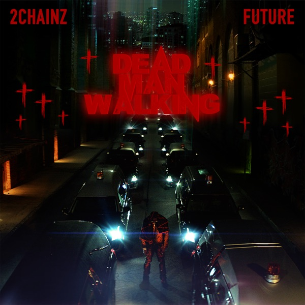 2 Chainz Dead Man Walking Future