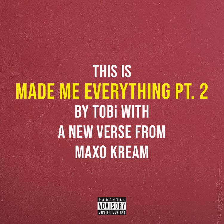 TOBi Made Me Everything Pt 2 Maxo Kream