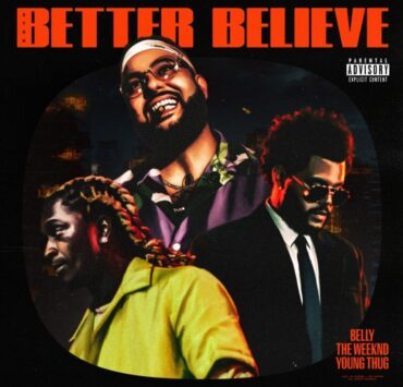 Belly Drops New Song 'Better Believe' Ft. The Weeknd & Young Thug